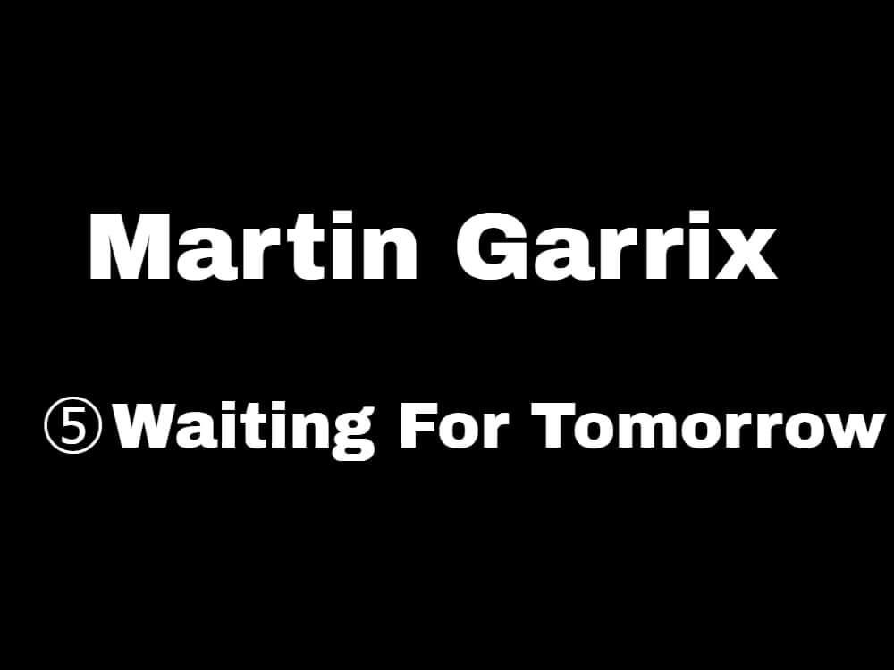 【五曲目:Waiting For Tomorrow】マーティンギャリックスが新曲を5日連続リリース!