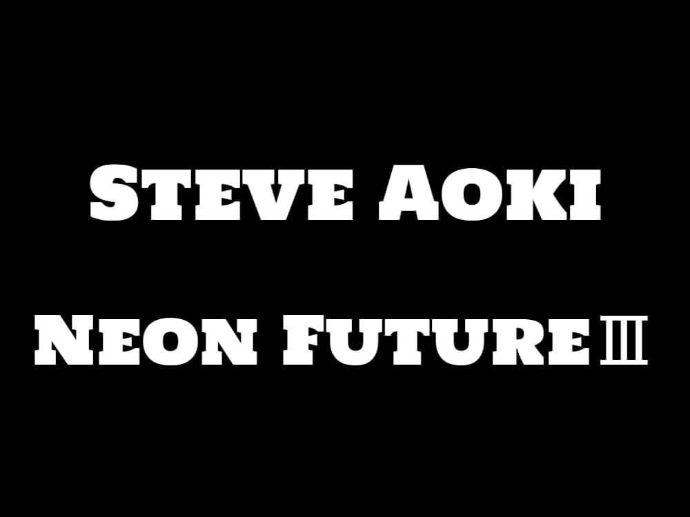 スティーブアオキが新アルバム「Neon FutureⅢ」をリリース!ニッキーロメロ、ドンディアブロ、BTSらとの人気曲が